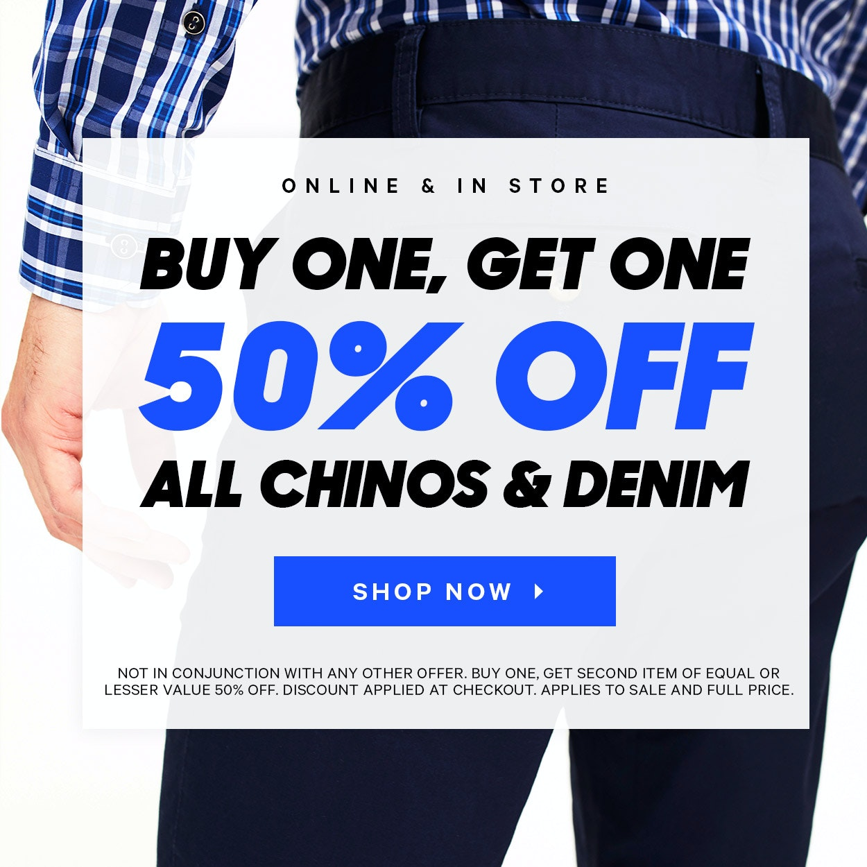 BOGO 50% Off Denim and Chinos